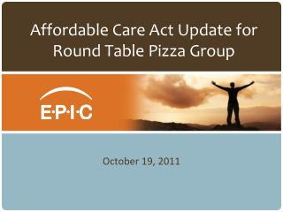 Affordable Care Act Update for  Round Table Pizza Group