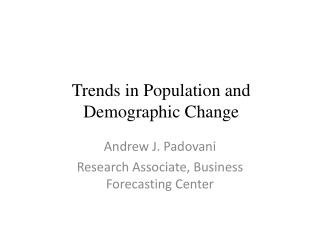 Trends in Population and Demographic Change