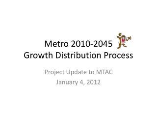 Metro 2010-2045  Growth Distribution Process