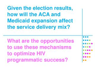 Given the election results, how will the ACA and Medicaid expansion affect the service delivery  mix?