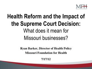 Health Reform and the Impact of the Supreme Court Decision:  What does it mean for  Missouri businesses?