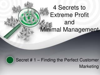 4 Secrets to  Extreme Profit  and  Minimal Management