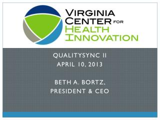 QualitySYNC  II April 10 ,  2013 Beth  A. Bortz, President  & CEO