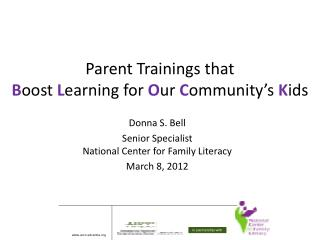 Parent Trainings that  B oost  L earning for  O ur  C ommunity's  K ids