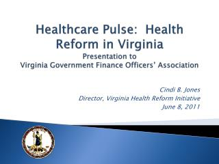 Healthcare Pulse:  Health Reform in Virginia Presentation to  Virginia Government Finance Officers' Association