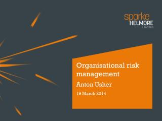 Organisational risk management Anton Usher 19 March 2014