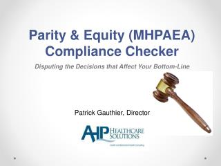 Parity & Equity (MHPAEA) Compliance Checker Disputing the Decisions that Affect Your Bottom-Line