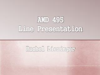 AMD 495 Line  Presentation