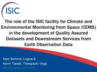 Sam Almond, Logica &  Kevin  Talsall , Telespazio Vega http://isic-space.com/cems