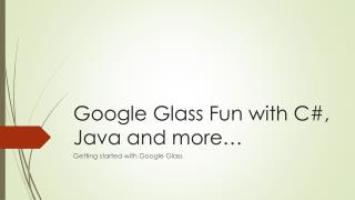 Google Glass Fun with C#, Java and more …