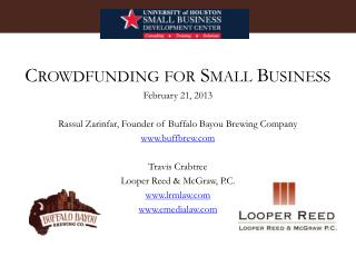 Crowdfunding for Small Business February  21,  2013 Rassul Zarinfar, Founder of Buffalo Bayou Brewing Company www.buffb