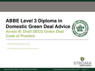 ABBE Level 3 Diploma in Domestic Green Deal  Advice Annex B: Draft DECC Green Deal  Code  of Practice