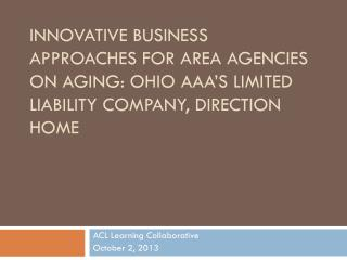 Innovative  Business  Approaches for Area Agencies on Aging: Ohio AAA's Limited Liability Company, direction Home