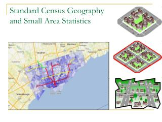 Standard Census Geography  and Small Area Statistics