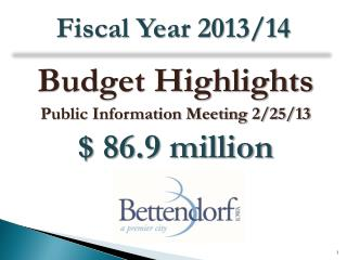 Budget Highlights Public Information Meeting 2/25/13 $ 86.9 million