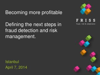 Becoming more profitable Defining the next  s teps in fraud detection and risk management.