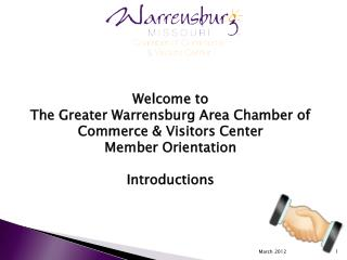 Welcome to  The Greater Warrensburg Area Chamber of Commerce & Visitors Center  Member Orientation Introductions