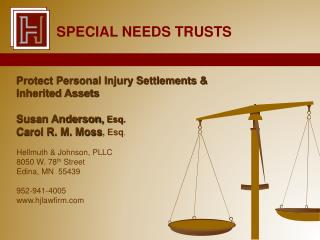 Protect Personal Injury Settlements & Inherited Assets Susan Anderson,  Esq. Carol R. M. Moss ,  Esq . Hellmuth  & John