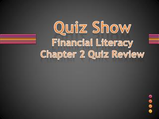 Quiz Show Financial Literacy  Chapter 2 Quiz Review