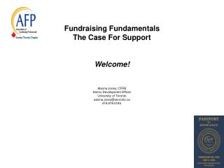 fundraising fundamentals the case for support   welcome   alanna jones, cfre senior development officer university of to