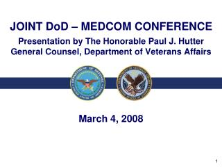 JOINT DoD – MEDCOM CONFERENCE Presentation by The Honorable Paul J. Hutter General Counsel, Department of Veterans Affa