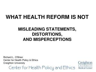 WHAT HEALTH REFORM IS NOT MISLEADING STATEMENTS, DISTORTIONS,  AND MISPERCEPTIONS