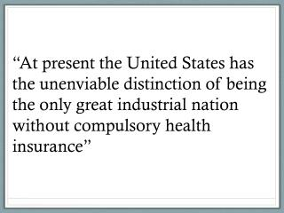 """ At present the United States has the unenviable distinction of being the only great industrial nation without compuls"
