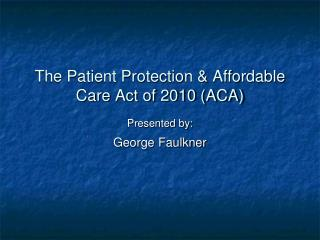 The Patient Protection & Affordable Care Act of 2010 (ACA)