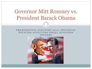 Governor Mitt Romney vs. President Barack Obama