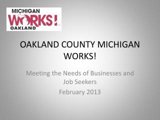 OAKLAND COUNTY MICHIGAN WORKS!