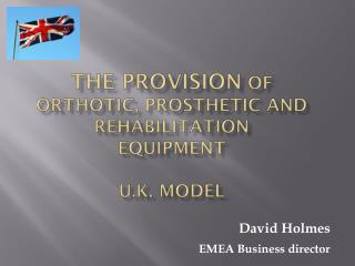 The Provision  of Orthotic, Prosthetic and Rehabilitation  Equipment U.K. Model