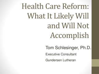 Health Care Reform: What It Likely Will and Will Not Accomplish