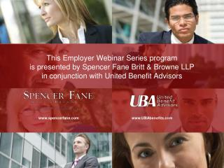 This Employer Webinar Series program  is presented by Spencer Fane Britt & Browne LLP in conjunction with United Benefi