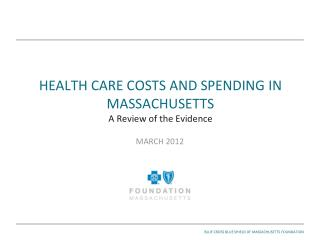 HEALTH CARE COSTS AND SPENDING IN MASSACHUSETTS A Review of the Evidence