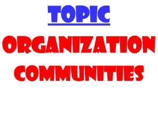 TOPIC ORGanization Communities