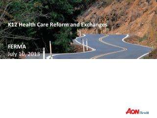 K12 Health Care Reform and Exchanges FERMA July 10, 2013