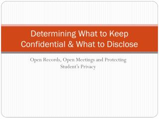 Determining What to Keep Confidential & What to Disclose