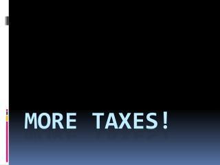 More Taxes!