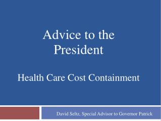 Advice to the  President Health Care Cost Containment