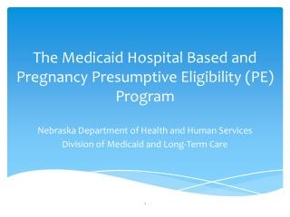 The Medicaid Hospital Based and Pregnancy Presumptive Eligibility (PE) Program
