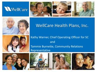 WellCare Health Plans, Inc. Kathy Warner, Chief Operating Officer for SC  		and  Tammie Burnette, Community Relations R