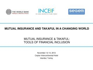 Mutual Insurance and Takaful in a Changing World MUTUAL INSURANCE & TAKAFUL: TOOLS OF FINANCIAL INCLUSION