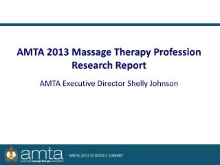 AMTA 2013 Massage Therapy Profession Research Report AMTA Executive Director Shelly Johnson