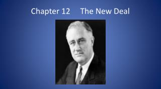 Chapter 12     The New Deal