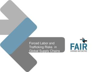 Forced Labor and Trafficking Risks  in Global Supply Chains