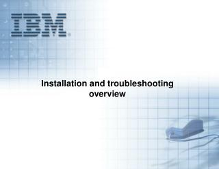 Installation and troubleshooting  overview