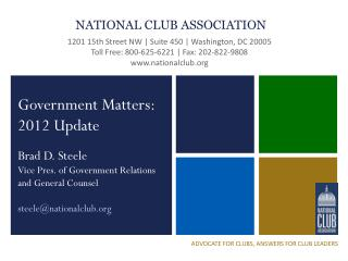 Government Matters: 2012 Update Brad D. Steele Vice Pres. of Government Relations and General Counsel steele@nationalcl