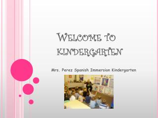 Welcome to 	kindergarten