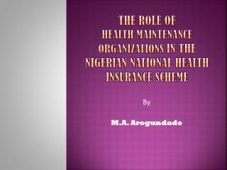The Role of  HEALTH MAINTENANCE ORGANIZATIONS  in the Nigerian National Health Insurance Scheme