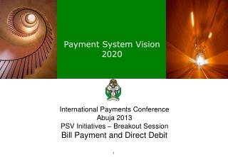 International Payments Conference Abuja 2013 PSV Initiatives – Breakout Session Bill Payment and Direct Debit
